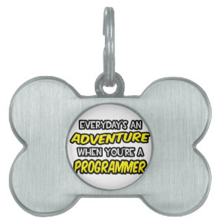 Everyday's An Adventure ... Programmer Pet Tag