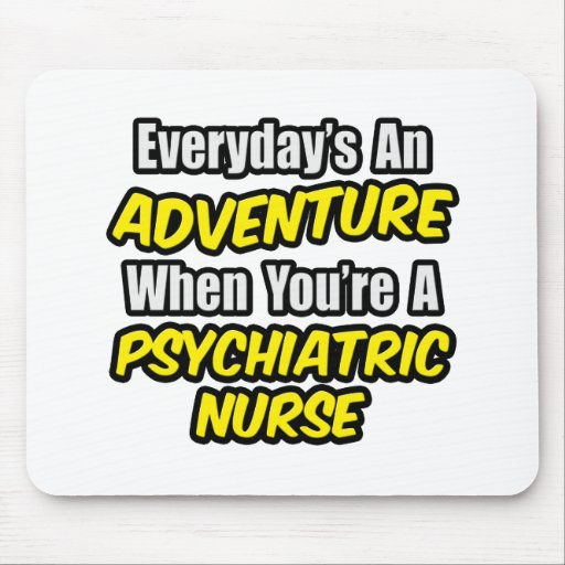 Everyday's An Adventure...Psych Nurse Mouse Pad