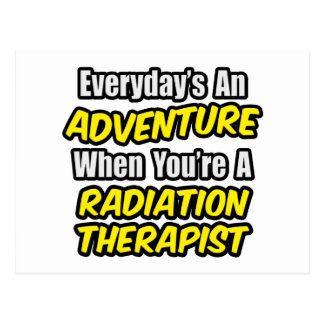 Everyday's An Adventure...Radiation Therapist Postcard
