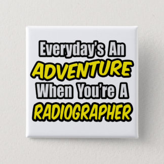 Everyday's An Adventure .. Radiographer Pinback Button