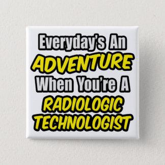 Everyday's An Adventure .. Radiologic Tech Pinback Button