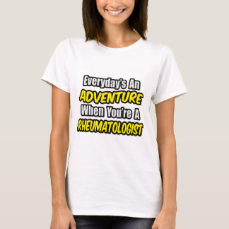 Everyday's An Adventure .. Rheumatologist T-Shirt
