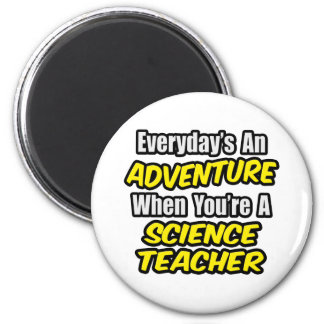 Everyday's An Adventure...Science Teacher 2 Inch Round Magnet