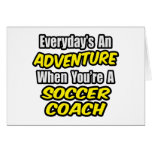 Everyday's An Adventure...Soccer Coach Greeting Cards