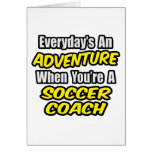 Everyday's An Adventure...Soccer Coach Greeting Card