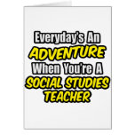 Everyday's An Adventure...Social Studies Teacher Greeting Card