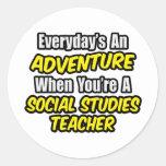 Everyday's An Adventure...Social Studies Teacher Round Stickers