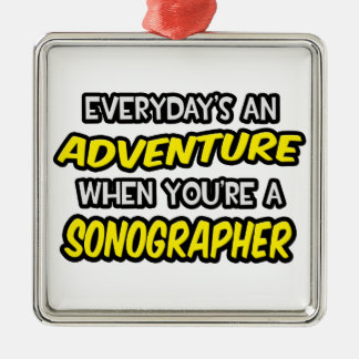 Everyday's An Adventure ... Sonographer Metal Ornament