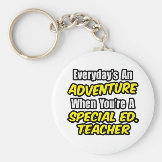 Everyday's An Adventure...Special Ed. Teacher Keychain