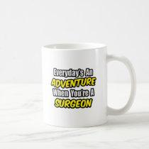 Everyday's An Adventure...Surgeon Classic White Coffee Mug