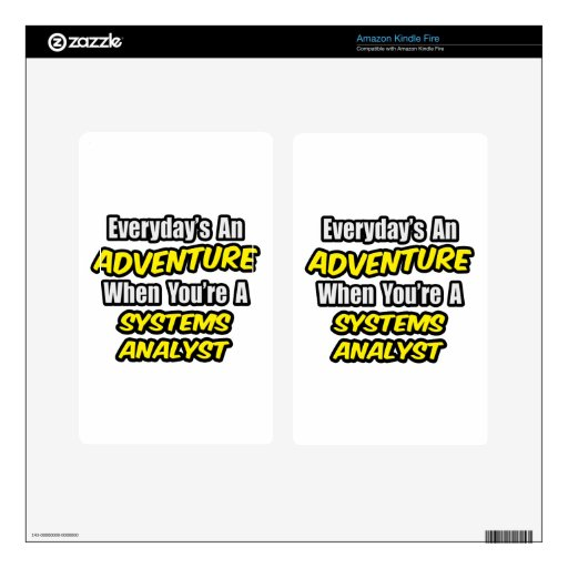 Everyday's An Adventure .. Systems Analyst Skins For Kindle Fire