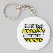 Everyday's An Adventure...Teacher Keychain