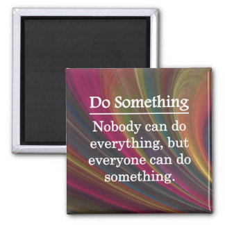 Everyone Can Do Something 2 Inch Square Magnet