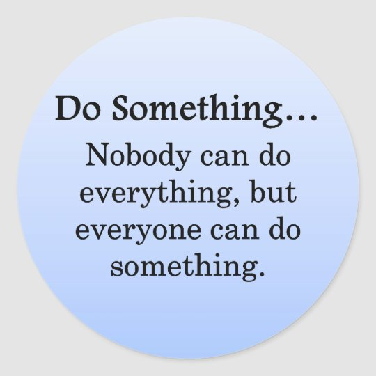Everyone Can Do Something Classic Round Sticker