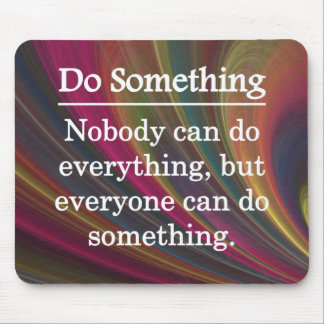 Everyone Can Do Something Mouse Pad