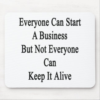 Everyone Can Start A Business But Not Everyone Can Mouse Pad