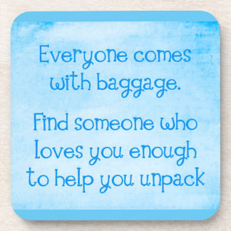 EVERYONE COMES WITH BAGGAGE FIND SOMEONE WHO LOVES COASTERS