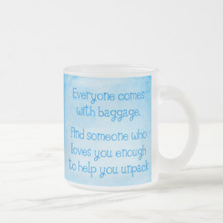 EVERYONE COMES WITH BAGGAGE FIND SOMEONE WHO LOVES FROSTED GLASS COFFEE MUG