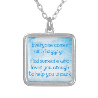 EVERYONE COMES WITH BAGGAGE FIND SOMEONE WHO LOVES PENDANTS