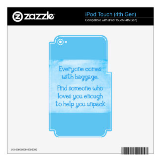 EVERYONE COMES WITH BAGGAGE FIND SOMEONE WHO LOVES iPod TOUCH 4G SKINS