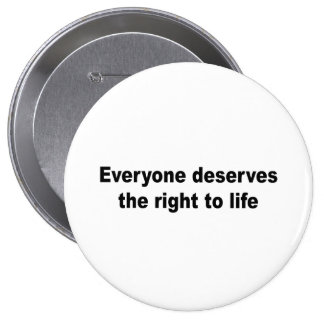 Everyone deserves the right to life pinback button
