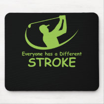 Everyone Has A Different Stroke Golf Mouse Pad