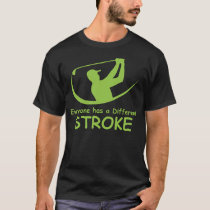Everyone Has A Different Stroke Golf T-Shirt