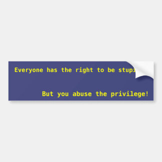 Everyone has the right to be stupid bumper stickers