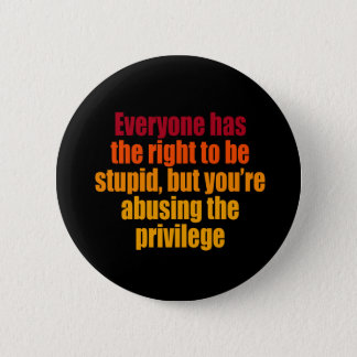 Everyone has the right to be stupid button