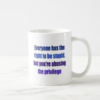 Everyone has the right to be stupid coffee mug