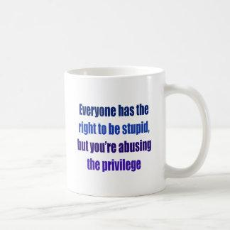 Everyone has the right to be stupid coffee mug