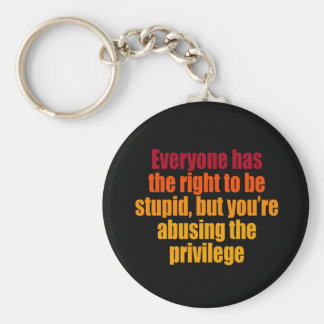 Everyone has the right to be stupid keychain