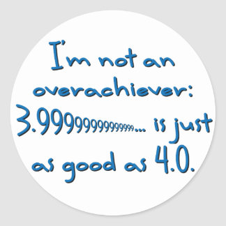 Everyone hates the overachieving class suck up classic round sticker