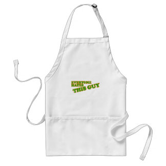 Everyone Hates This Guy Adult Apron