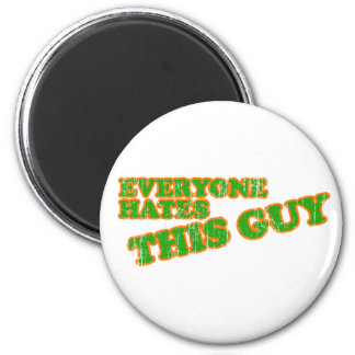 Everyone Hates This Guy Refrigerator Magnets
