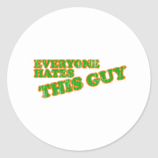 Everyone Hates This Guy Round Stickers