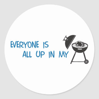 Everyone is all up in my Grill Classic Round Sticker