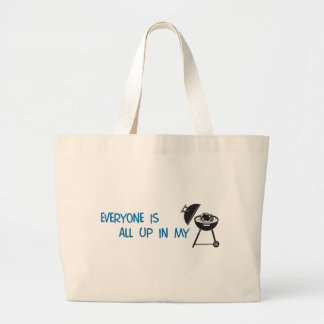 Everyone is all up in my Grill Large Tote Bag