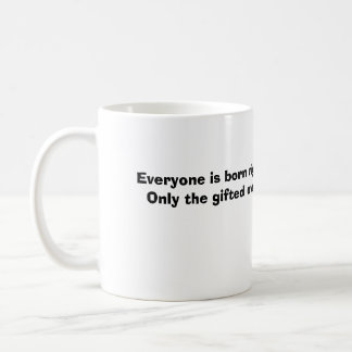 Everyone is born right handedOnly the gifted ov... Coffee Mug