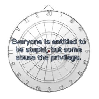 Everyone is entitled to be stupid, dartboard