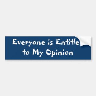 """Everyone is Entitled to My Opinion"" Bumper Sticke Bumper Sticker"