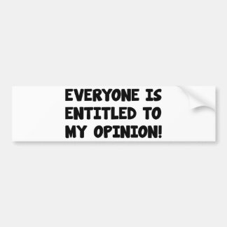 Everyone Is Entitled To My Opinion Bumper Sticker