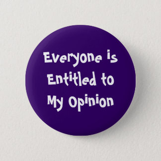 """Everyone is Entitled to My Opinion"" Button"