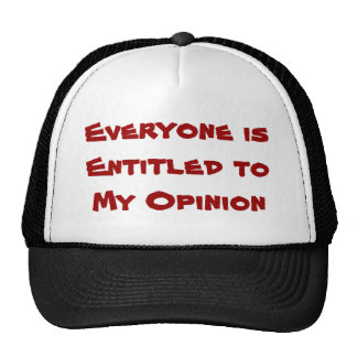 """Everyone is Entitled to My Opinion"" Cap Trucker Hat"