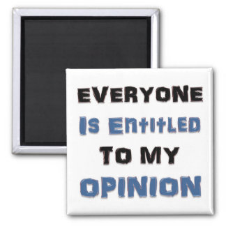 Everyone Is Entitled to My Opinion Magnet