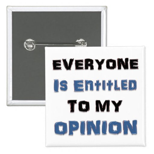 Everyone Is Entitled to My Opinion Pin