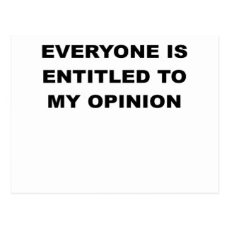EVERYONE IS ENTITLED TO MY OPINION.png Postcard