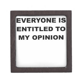 EVERYONE IS ENTITLED TO MY OPINION.png Premium Jewelry Boxes