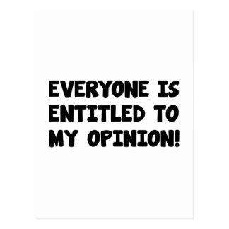 Everyone Is Entitled To My Opinion Postcard