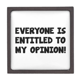 Everyone Is Entitled To My Opinion Premium Trinket Boxes
